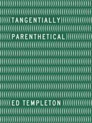 Templeton, Ed: Ed Templeton. Tangentially Parenthetical.