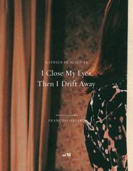 : I Close My Eyes, Then I Drift Away.